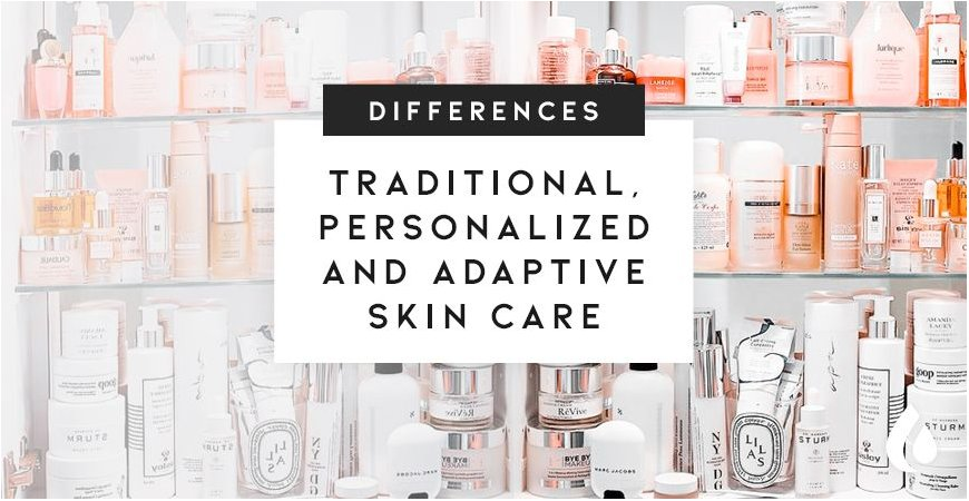 Differences between traditional, personalized and adaptive skin care